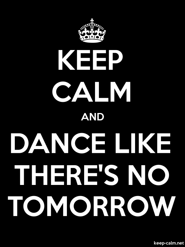 KEEP CALM AND DANCE LIKE THERE'S NO TOMORROW - white/black - Default (600x800)