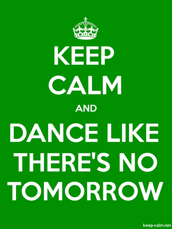 KEEP CALM AND DANCE LIKE THERE'S NO TOMORROW - white/green - Default (600x800)