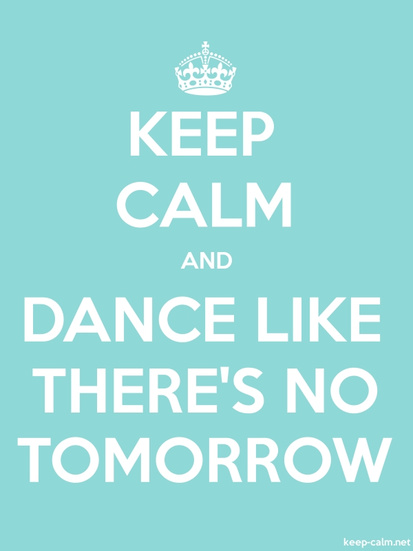 KEEP CALM AND DANCE LIKE THERE'S NO TOMORROW - white/lightblue - Default (600x800)