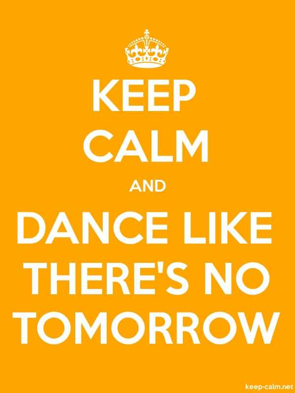 KEEP CALM AND DANCE LIKE THERE'S NO TOMORROW - white/orange - Default (600x800)