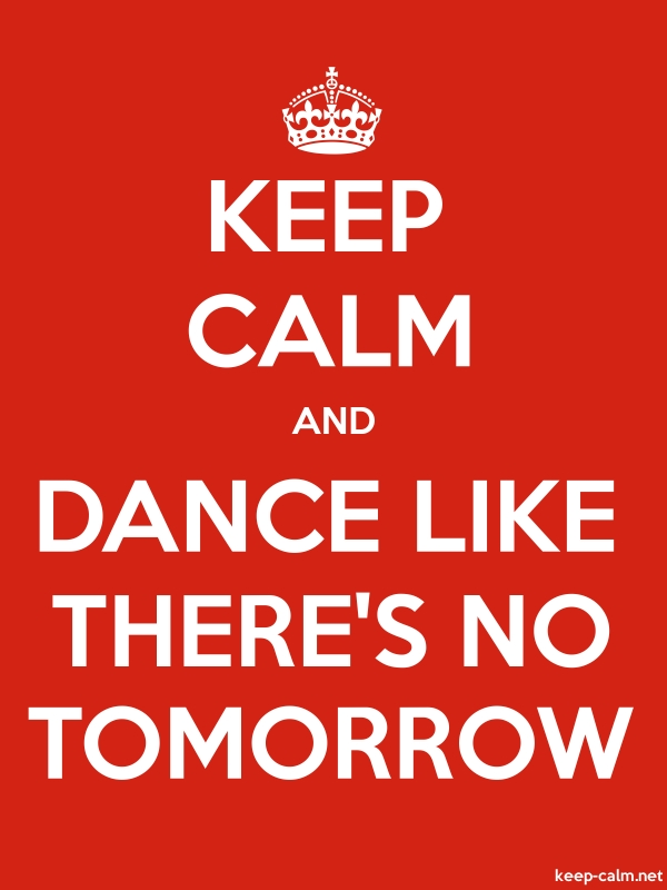 KEEP CALM AND DANCE LIKE THERE'S NO TOMORROW - white/red - Default (600x800)