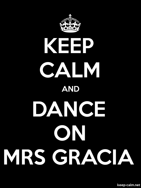 KEEP CALM AND DANCE ON MRS GRACIA - white/black - Default (600x800)