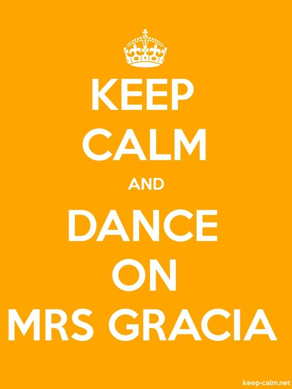KEEP CALM AND DANCE ON MRS GRACIA - white/orange - Default (600x800)