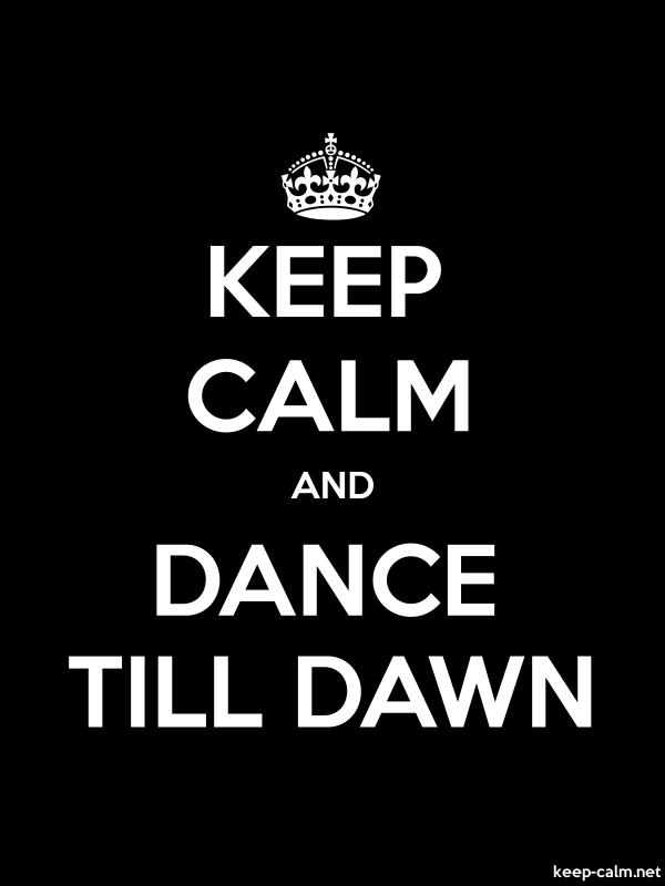 KEEP CALM AND DANCE TILL DAWN - white/black - Default (600x800)