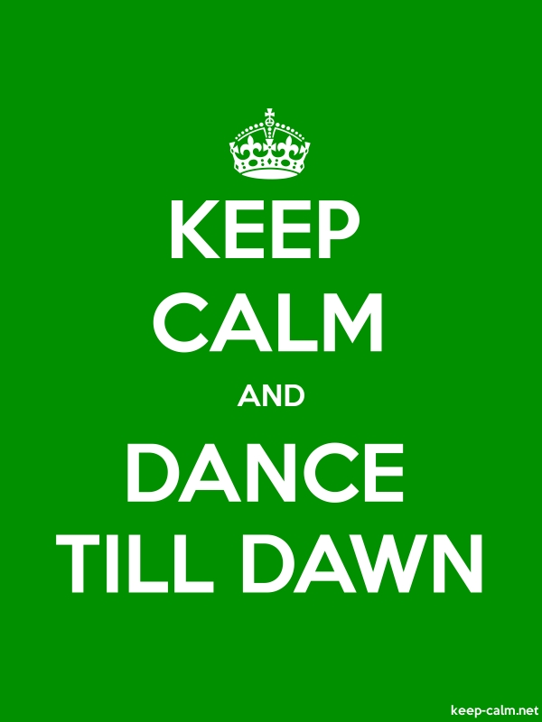 KEEP CALM AND DANCE TILL DAWN - white/green - Default (600x800)