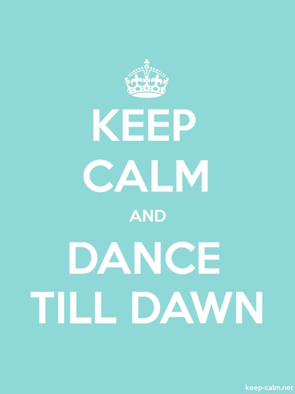 KEEP CALM AND DANCE TILL DAWN - white/lightblue - Default (600x800)