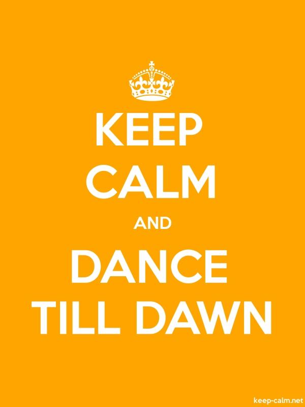 KEEP CALM AND DANCE TILL DAWN - white/orange - Default (600x800)