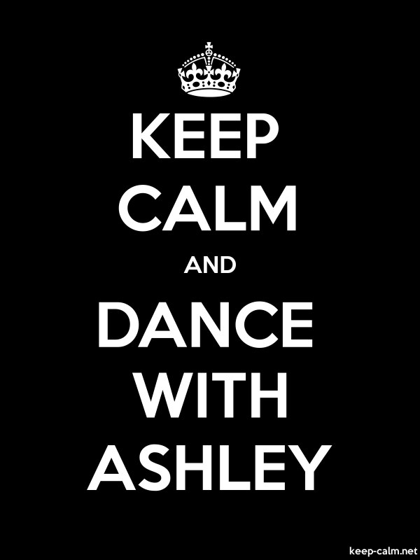 KEEP CALM AND DANCE WITH ASHLEY - white/black - Default (600x800)