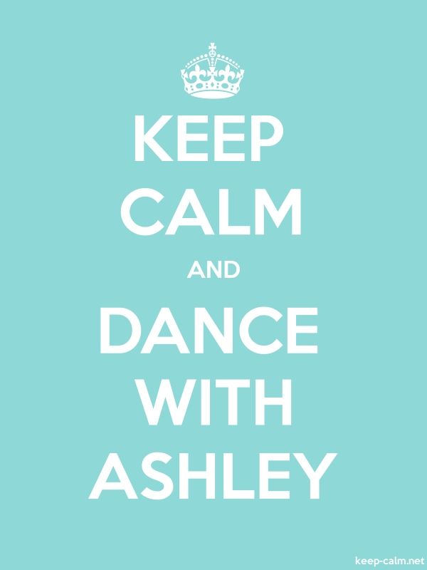 KEEP CALM AND DANCE WITH ASHLEY - white/lightblue - Default (600x800)