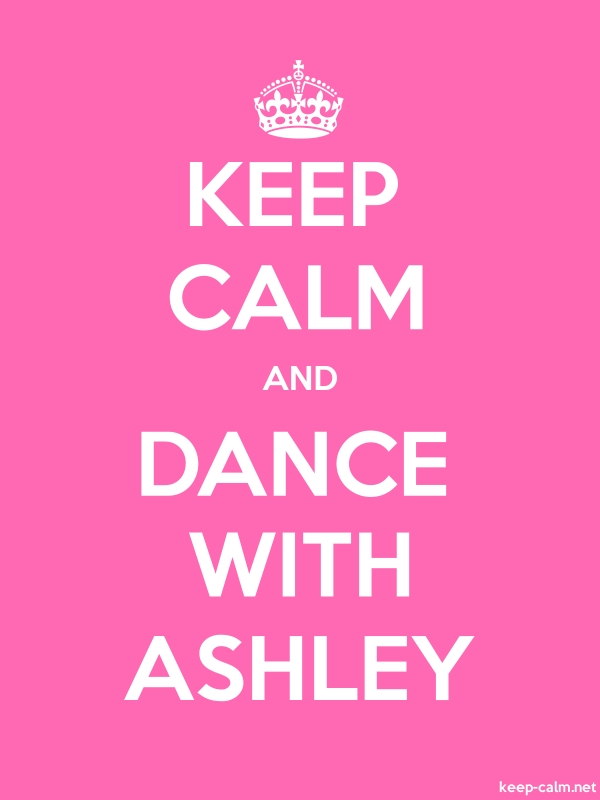 KEEP CALM AND DANCE WITH ASHLEY - white/pink - Default (600x800)