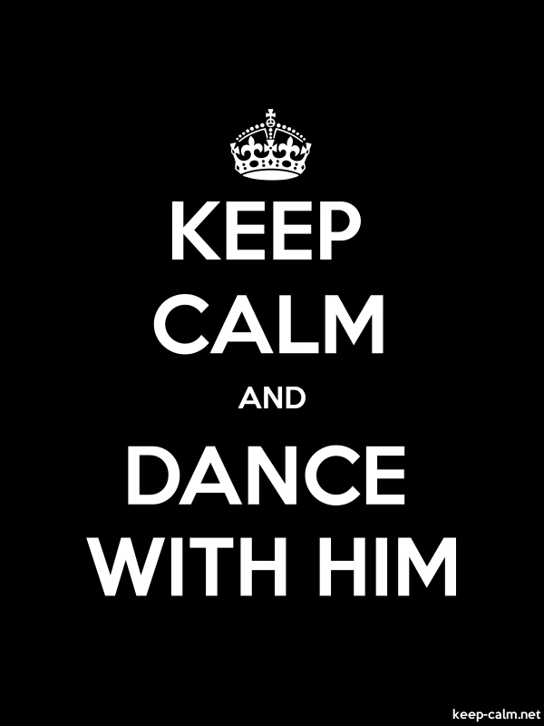 KEEP CALM AND DANCE WITH HIM - white/black - Default (600x800)