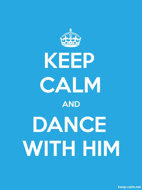 KEEP CALM AND DANCE WITH HIM - white/blue - Default (600x800)