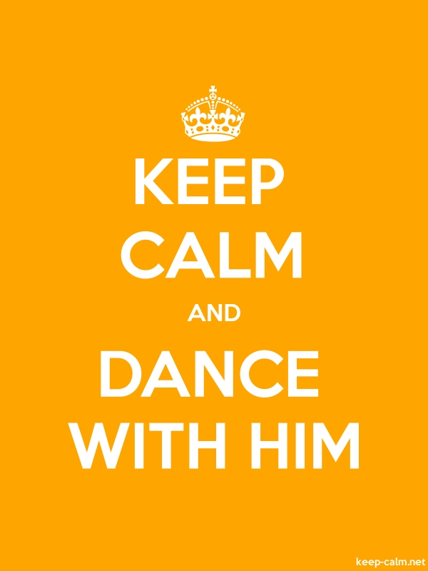 KEEP CALM AND DANCE WITH HIM - white/orange - Default (600x800)