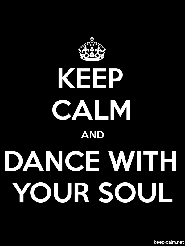 KEEP CALM AND DANCE WITH YOUR SOUL - white/black - Default (600x800)
