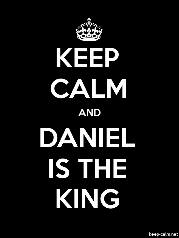 KEEP CALM AND DANIEL IS THE KING - white/black - Default (600x800)