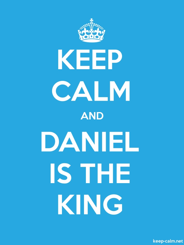KEEP CALM AND DANIEL IS THE KING - white/blue - Default (600x800)