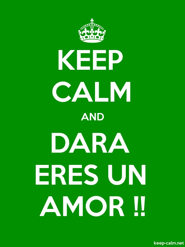 KEEP CALM AND DARA ERES UN AMOR !! - white/green - Default (600x800)