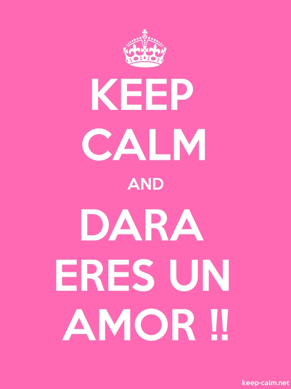 KEEP CALM AND DARA ERES UN AMOR !! - white/pink - Default (600x800)