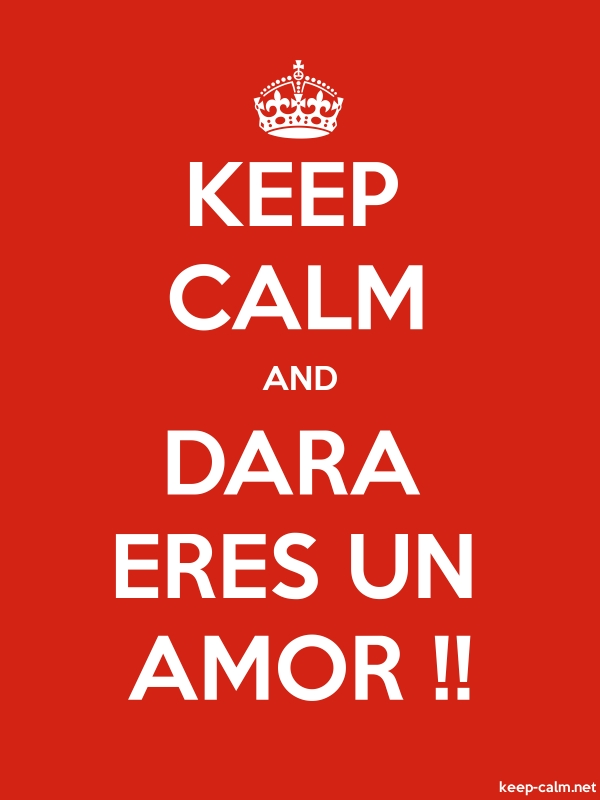KEEP CALM AND DARA ERES UN AMOR !! - white/red - Default (600x800)