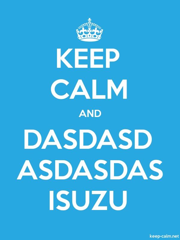 KEEP CALM AND DASDASD ASDASDAS ISUZU - white/blue - Default (600x800)