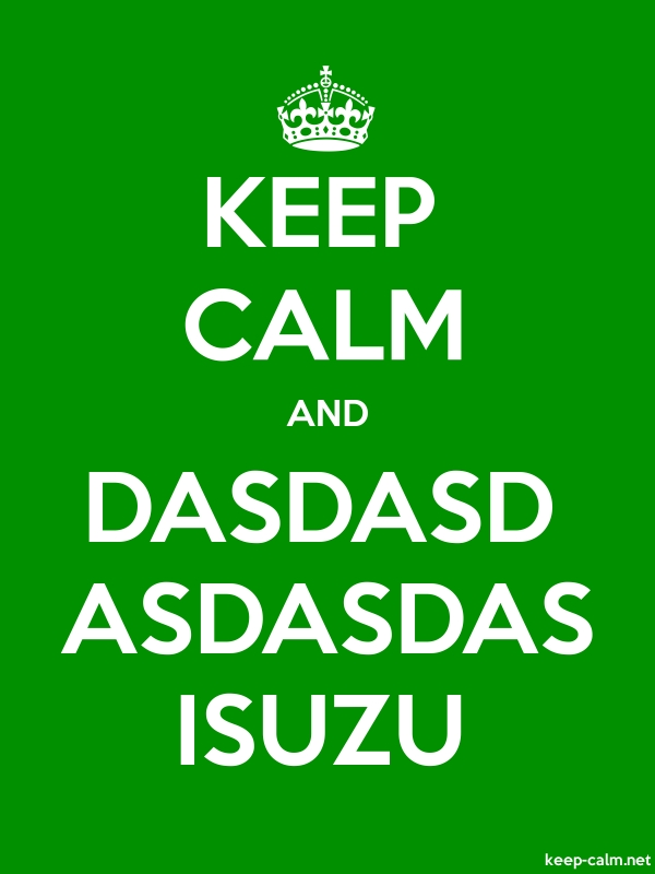KEEP CALM AND DASDASD ASDASDAS ISUZU - white/green - Default (600x800)