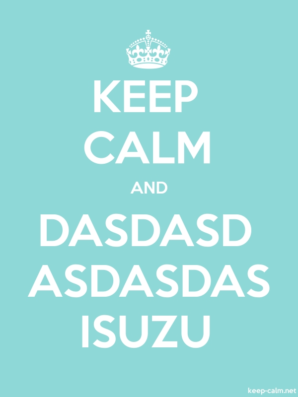 KEEP CALM AND DASDASD ASDASDAS ISUZU - white/lightblue - Default (600x800)