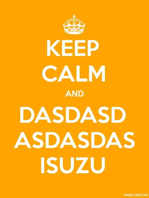 KEEP CALM AND DASDASD ASDASDAS ISUZU - white/orange - Default (600x800)