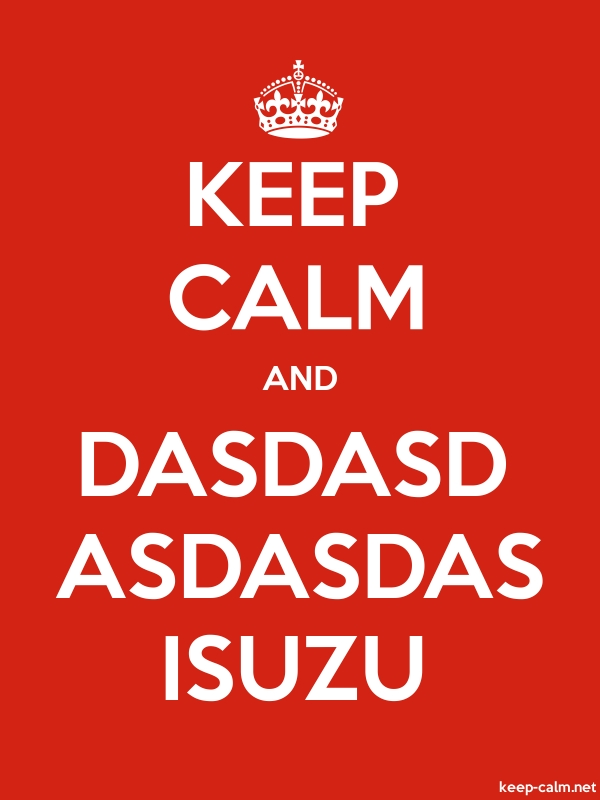KEEP CALM AND DASDASD ASDASDAS ISUZU - white/red - Default (600x800)