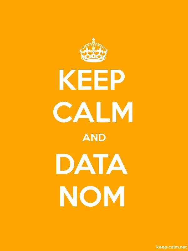 KEEP CALM AND DATA NOM - white/orange - Default (600x800)