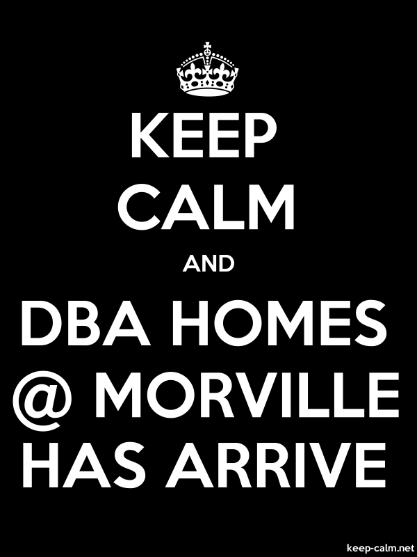 KEEP CALM AND DBA HOMES @ MORVILLE HAS ARRIVE - white/black - Default (600x800)