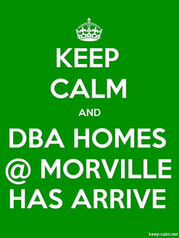 KEEP CALM AND DBA HOMES @ MORVILLE HAS ARRIVE - white/green - Default (600x800)