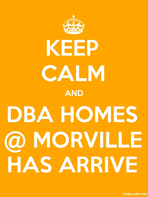 KEEP CALM AND DBA HOMES @ MORVILLE HAS ARRIVE - white/orange - Default (600x800)
