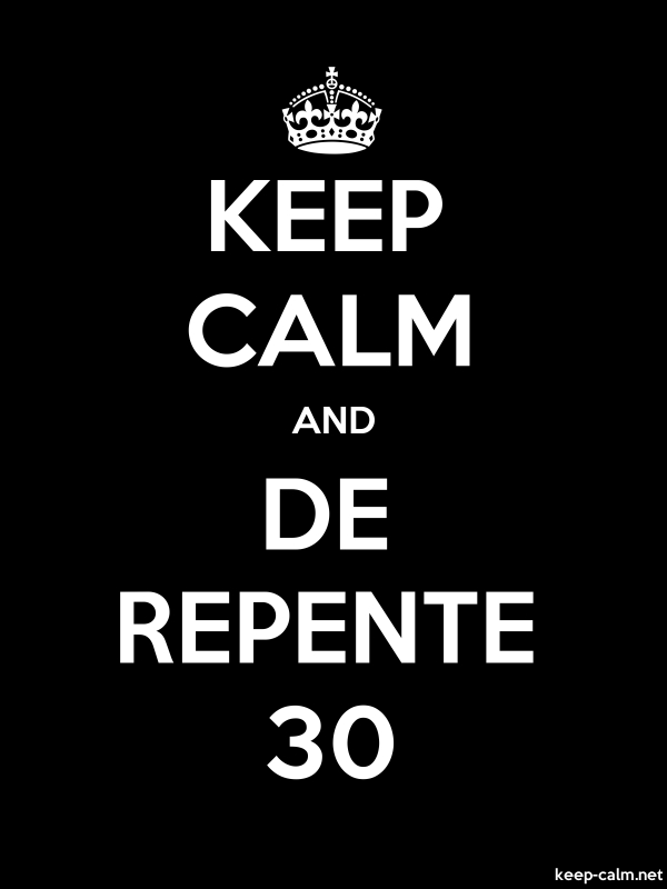 KEEP CALM AND DE REPENTE 30 - white/black - Default (600x800)