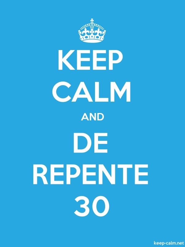 KEEP CALM AND DE REPENTE 30 - white/blue - Default (600x800)