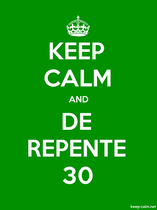 KEEP CALM AND DE REPENTE 30 - white/green - Default (600x800)