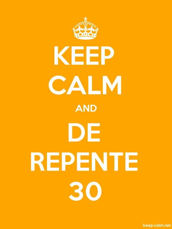 KEEP CALM AND DE REPENTE 30 - white/orange - Default (600x800)