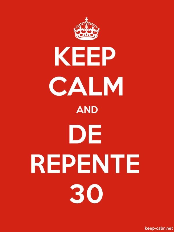KEEP CALM AND DE REPENTE 30 - white/red - Default (600x800)