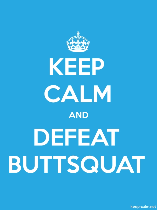 KEEP CALM AND DEFEAT BUTTSQUAT - white/blue - Default (600x800)