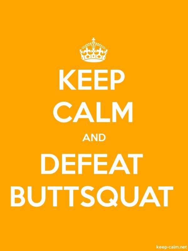 KEEP CALM AND DEFEAT BUTTSQUAT - white/orange - Default (600x800)