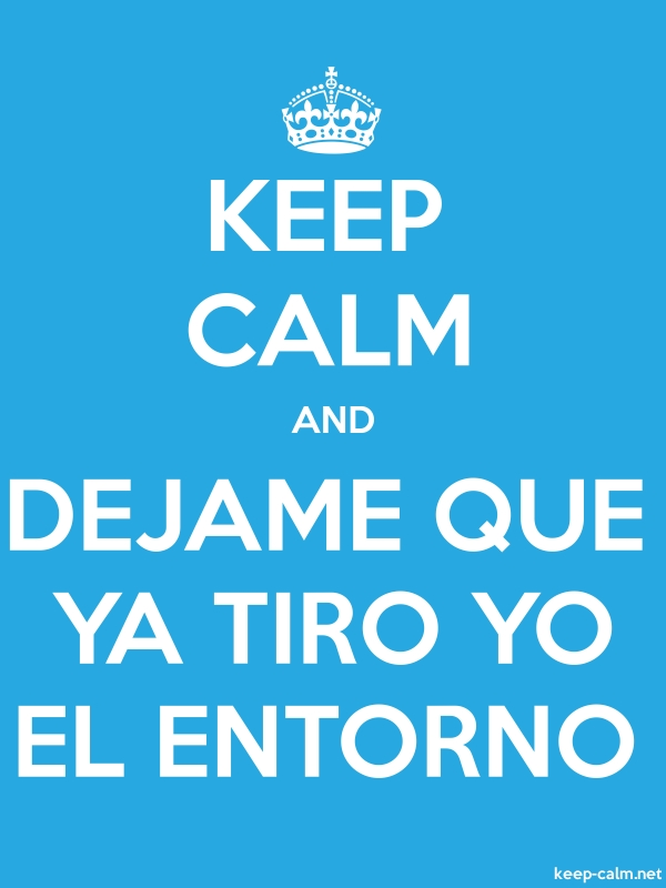 KEEP CALM AND DEJAME QUE YA TIRO YO EL ENTORNO - white/blue - Default (600x800)