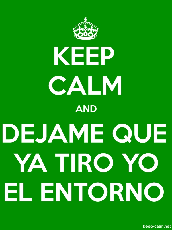 KEEP CALM AND DEJAME QUE YA TIRO YO EL ENTORNO - white/green - Default (600x800)