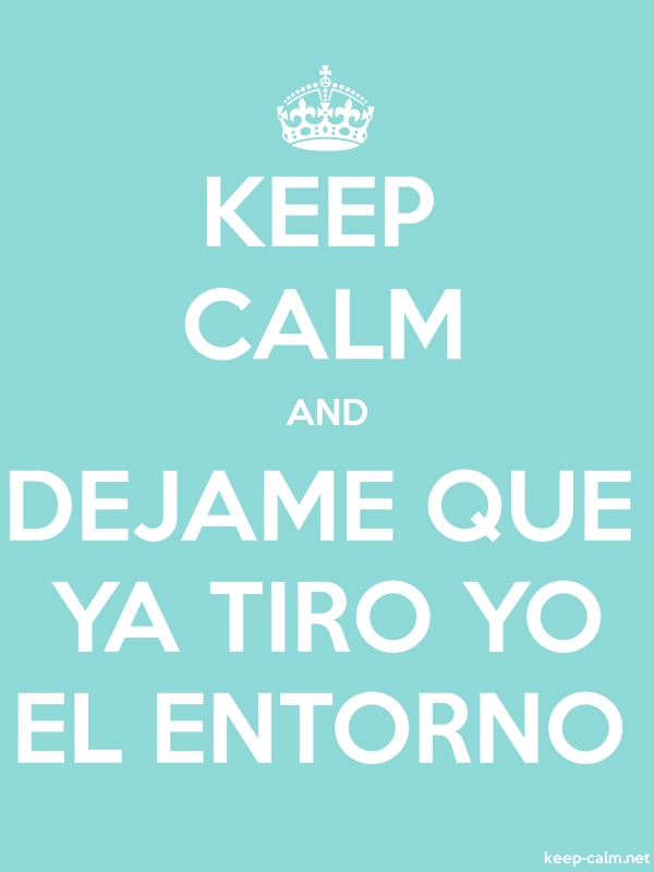 KEEP CALM AND DEJAME QUE YA TIRO YO EL ENTORNO - white/lightblue - Default (600x800)