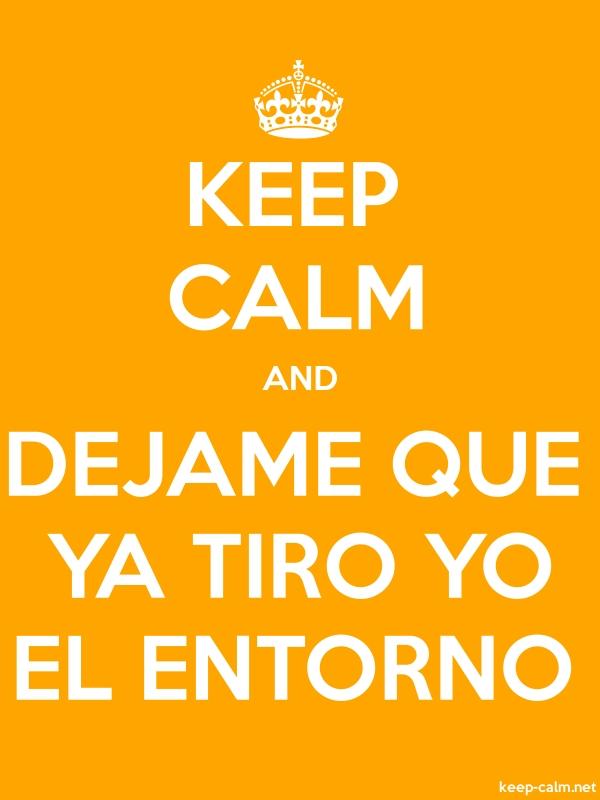 KEEP CALM AND DEJAME QUE YA TIRO YO EL ENTORNO - white/orange - Default (600x800)