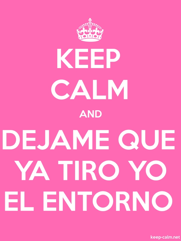 KEEP CALM AND DEJAME QUE YA TIRO YO EL ENTORNO - white/pink - Default (600x800)