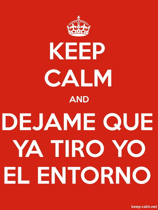 KEEP CALM AND DEJAME QUE YA TIRO YO EL ENTORNO - white/red - Default (600x800)