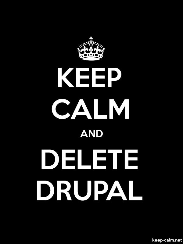 KEEP CALM AND DELETE DRUPAL - white/black - Default (600x800)