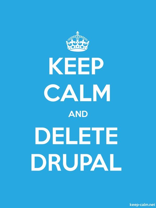 KEEP CALM AND DELETE DRUPAL - white/blue - Default (600x800)