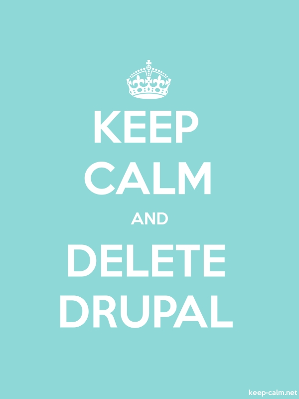 KEEP CALM AND DELETE DRUPAL - white/lightblue - Default (600x800)