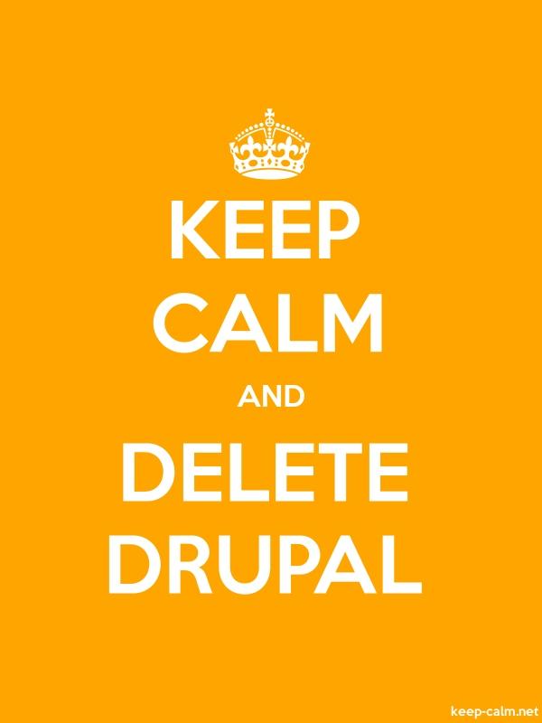 KEEP CALM AND DELETE DRUPAL - white/orange - Default (600x800)