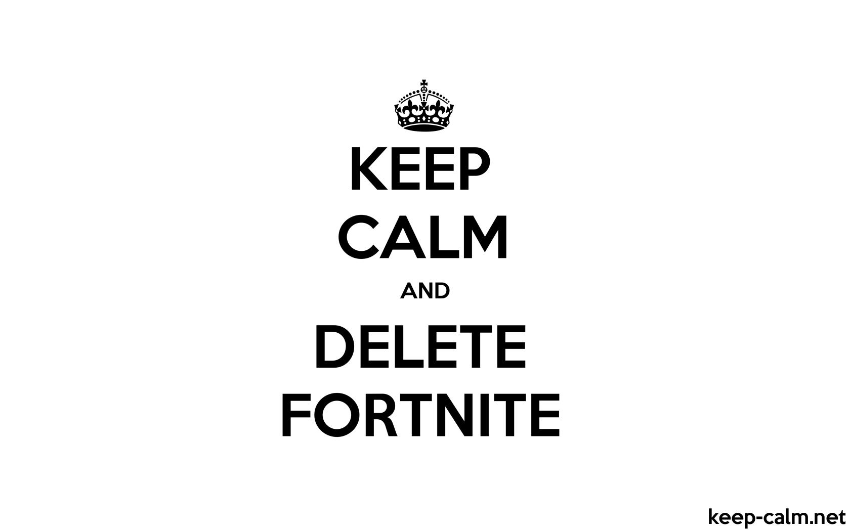 Keep Calm And Delete Fortnite Keep Calmnet
